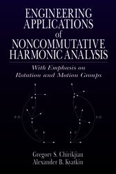 Engineering Applications of Noncommutative Harmonic Analysis by Gregory S. Chirikjian