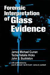 Forensic Interpretation of Glass Evidence by James Michael Curran
