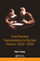 From Nuclear Transmutation to Nuclear Fission, 1932-1939 by Per  F Dahl