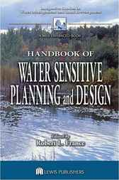 Handbook of Water Sensitive Planning and Design by Robert L. France