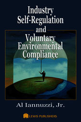 Industry Self-Regulation and Voluntary Environmental Compliance by Jr. Iannuzzi