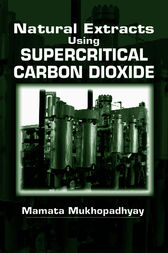 Natural Extracts Using Supercritical Carbon Dioxide by Mamata Mukhopadhyay