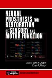 Neural Prostheses for Restoration of Sensory and Motor Function by John K. Chapin