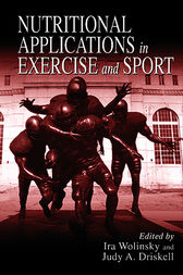 Nutritional Applications in Exercise and Sport by Ira Wolinsky