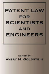 Patent Laws for Scientists and Engineers by Avery N. Goldstein