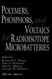 Polymers, Phosphors, and Voltaics for Radioisotope Microbatteries by Kenneth E. Bower