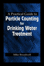 A Practical Guide to Particle Counting for Drinking Water Treatment by John Michael Broadwell