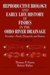 Reproductive Biology and Early Life History of Fishes in the Ohio River Drainage by Thomas P. Simon