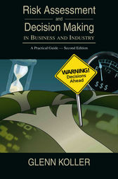Risk Assessment and Decision Making in Business and Industry by Glenn Koller