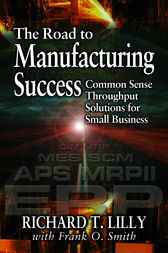 The Road to Manufacturing Success by Richard T. Lilly