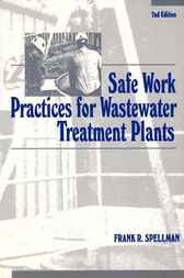 Safe Work Practices for Wastewater Treatment Plants, Second Edition by Frank R. Spellman