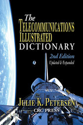 The Telecommunications Illustrated Dictionary, Second Edition by J.K. Petersen