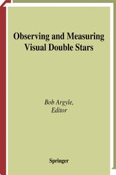 Observing and Measuring Visual Double Stars by Bob Argyle