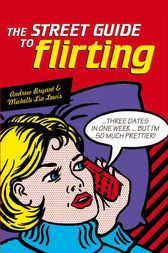 Street Guide to Flirting by Andrew Bryant