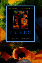 The Cambridge Companion to T. S. Eliot by A. David Moody