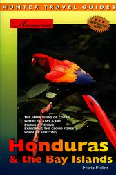 Adventure Guide to Honduras & the Bay Islands by Maria Fiallos