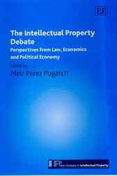 The Intellectual Property Debate: Perspectives from Law, Economics, and Political Economy