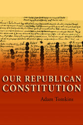 Our Republican Constitution by Adam Tomkins