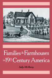 Families and Farmhouses in Nineteenth-Century America by Sally McMurry