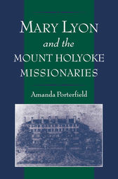 Mary Lyon and the Mount Holyoke Missionaries by Amanda Porterfield