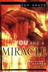 You Are A Miracle by Ken Houts