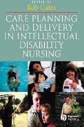 Care Planning and Delivery in Intellectual Disability Nursing by Bob Gates