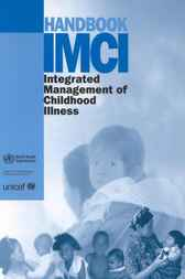 Handbook IMCI Integrated Management of Childhood Illness by World Health Organization. Dept. of Child and Adolescent Health and Development