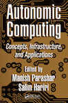 Autonomic Computing: Concepts, Infrastructure, and Applications
