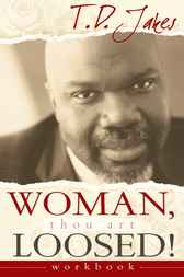 Woman, Thou Art Loosed! Workbook by T.D. Jakes