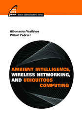 Ambient Intelligence, Wireless Networking, and Ubiquitous Computing by Athanasios Vasilakos