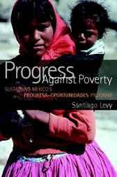 Progress against Poverty by Santiago Levy