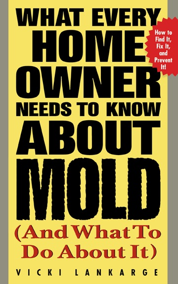 Download Ebook What Every Home Owner Needs to Know About Mold and What to Do About It by Vicki Lankarge Pdf