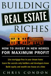 Building Real Estate Riches by Chris Condon