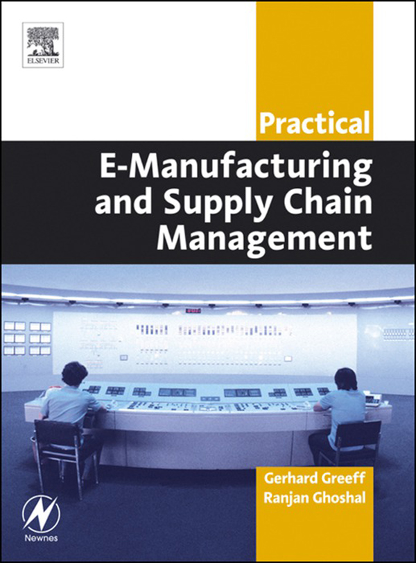 Download Ebook Practical E-Manufacturing and Supply Chain Management by Gerhard Greeff Pdf