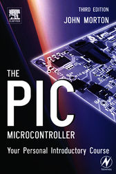 The PIC Microcontroller: Your Personal Introductory Course by John Morton