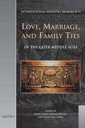 Love, Marriage, and Family Ties in the Later Middle Ages