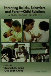 Parenting Beliefs, Behaviors, and Parent-Child Relations by Kenneth H. Rubin