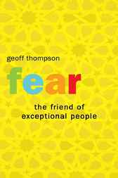 Fear: The Friend of Exceptional People by Geoff Thompson