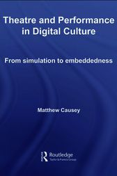 Theatre and Performance in Digital Culture by Matthew Causey