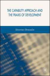 The Capability Approach and the Praxis of Development by Séverine Deneulin