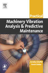 Practical Machinery Vibration Analysis and Predictive Maintenance by Cornelius Scheffer