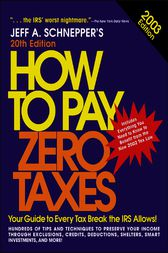 How to Pay Zero Taxes 2003 by Jeff A. Schnepper