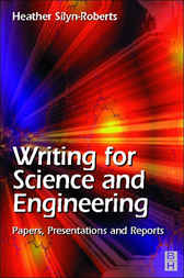 Writing for Science and Engineering: Papers, Presentations and Reports by Heather Silyn-Roberts
