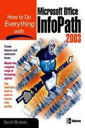 How to Do Everything with Microsoft Office InfoPath 2003 by David McAmis