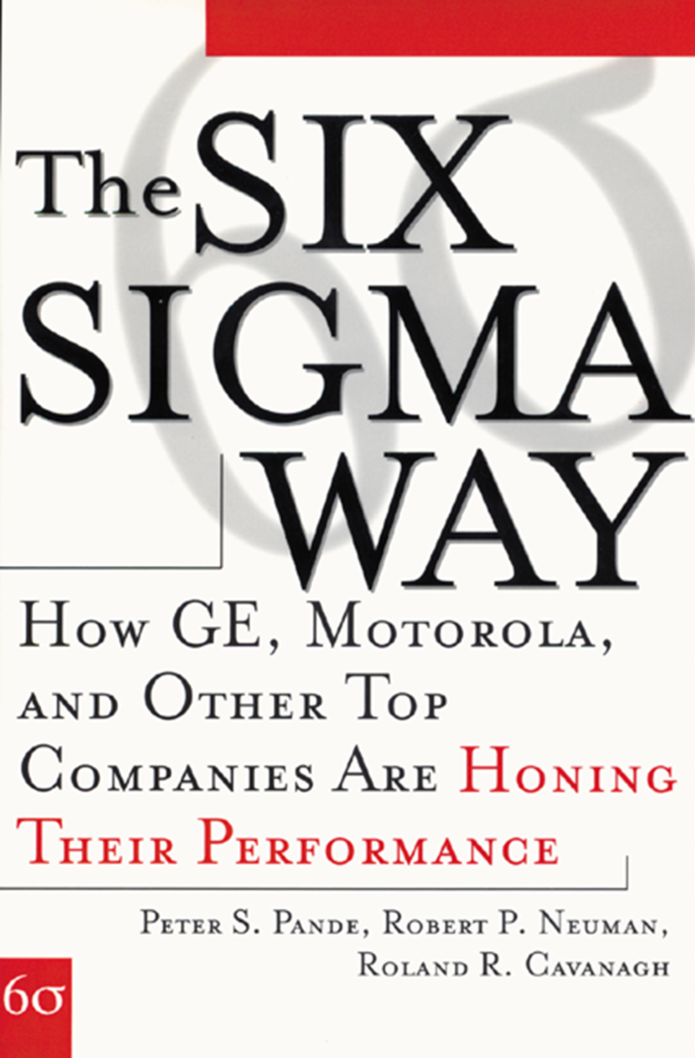 Download Ebook The Six Sigma Way: How GE, Motorola, and Other Top Companies are Honing Their Performance by Peter S. Pande Pdf
