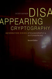 Disappearing Cryptography by Peter Wayner