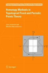 Homotopy Methods in Topological Fixed and Periodic Points Theory by Jerzy Jezierski