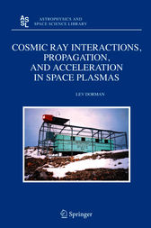 Cosmic Ray Interactions, Propagation, and Acceleration in Space Plasmas by Lev Dorman
