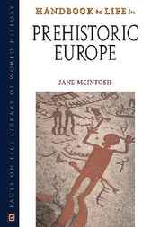 Handbook to Life in Prehistoric Europe by Jane McIntosh