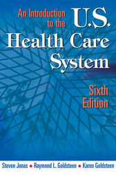 An Introduction to the US Health Care System, Sixth Edition by Steven Jonas